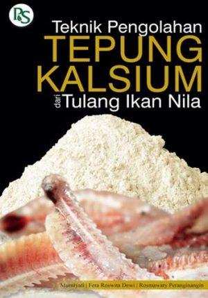 Teknik Pembuatan Tepung Kalsium dari Tulang Ikan Nila