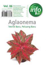 "Buku Info Kit ""Aglaonema Teknik Baru, Peluang Baru Vol : 06"""