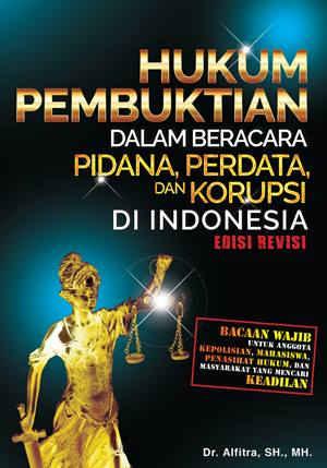 Hukum Pembuktian Dalam Beracara Pidana, Perdata dan Korupsi di Indonesia